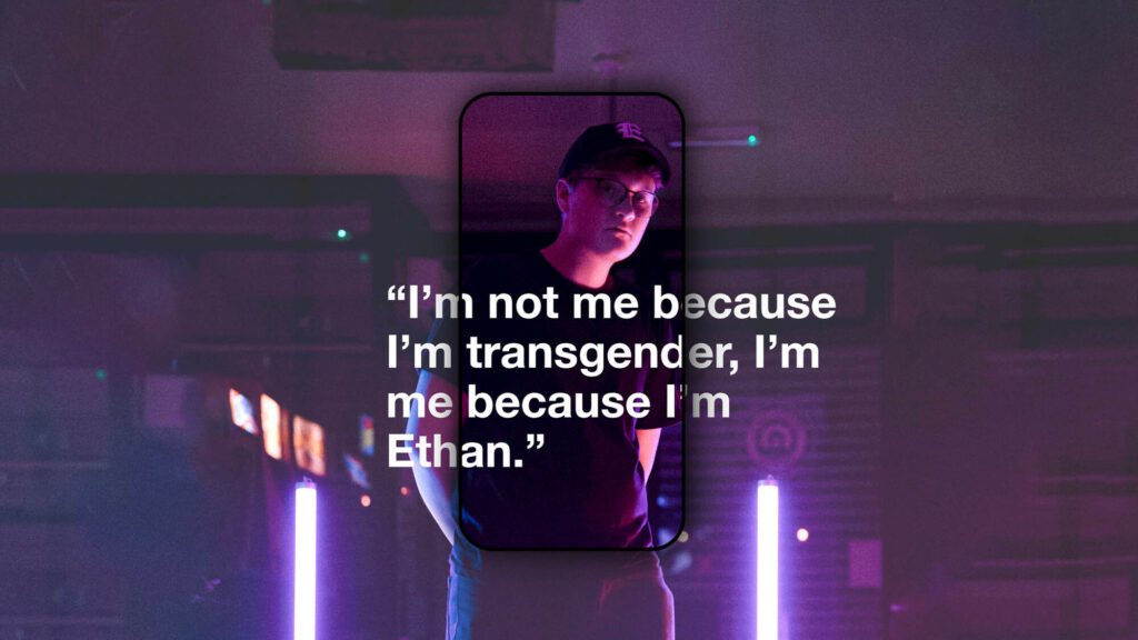"Ethan, the case study protagonist, with a quote: ""I'm not me because I'm transgender, I'm me because I'm Ethan."""